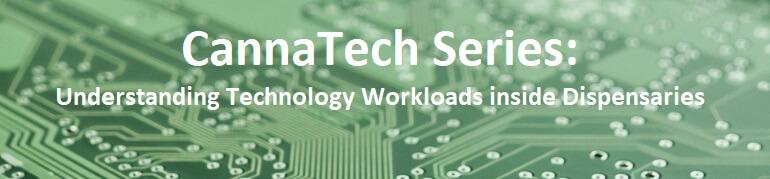 CannaTech Series: Understanding Technology Workloads inside Dispensaries